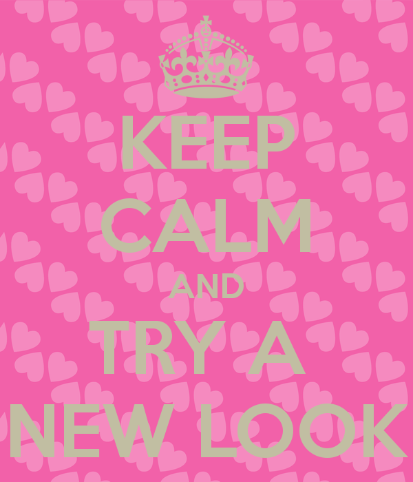 keep-calm-and-try-a-new-look